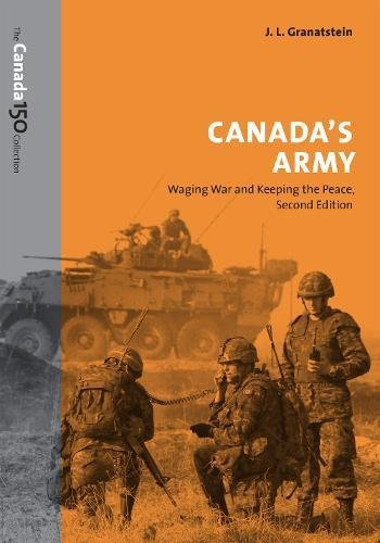 Canada's Army: Waging War and Keeping the Peace (The Canada 150 - Canada Collection