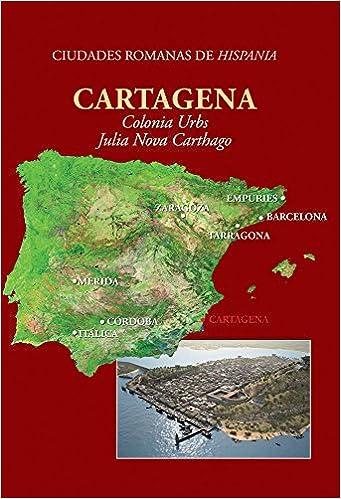 Cartagena: Colonia Urbs Julia Nova Carthago Ciudades romanas de Hispania: Amazon.es: Elena Ruiz Valderas: Libros