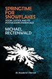 Book cover from Springtime for Snowflakes: Social Justice and Its Postmodern Parentage by Michael Rectenwald