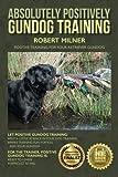 duck hunting guns - Absolutely Positively Gundog Training: Positive Training for Your Retriever Gundog