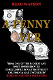 """A PENNY OVER: """"How One Of The Biggest And Most Sophisticated Foreclosure Scams To Ever Hit California Was Uncovered"""""""