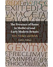 The Presence of Rome in Medieval and Early Modern Britain: Texts, Artefacts and Beliefs