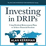 Investing in DRIPs: Using Dividend Reinvestment Plans to Achieve Financial Freedom | Alan Kerrman