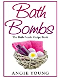 Bath Bombs: The Bath Bomb Recipe Book