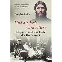 Und die Erde wird zittern: Rasputin und das Ende der Romanows