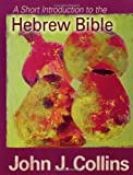 A Short Introduction to the Hebrew Bible, John J. Collins, 0800662075