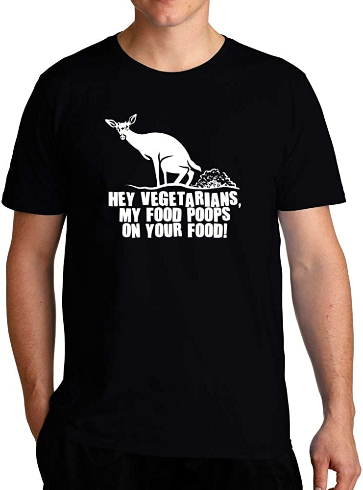 Eddany Hey Vegetarians, My Food Poops on Your Food! T-Shirt
