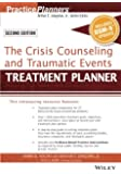 The Crisis Counseling and Traumatic Events Treatment Planner, with DSM-5 Updates, 2nd Edition (PracticePlanners)