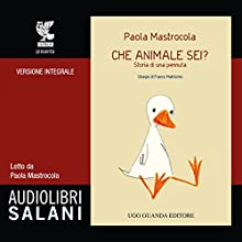 Che animale sei? Storia di una pennuta Audiobook by Paola Mastrocola Narrated by Paola Mastrocola