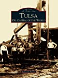 Tulsa: Oil Capital of the World (Images of America) (English Edition)