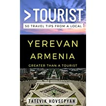 Greater Than a Tourist– Yerevan Armenia: 50 Travel Tips from a Local
