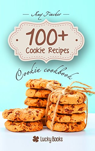 Cookie cookbook. 100+ cookie recipes (Illustrated): Most popular and easy cookie recipes. How to make cookies. Baking cookies by Amy Fincher