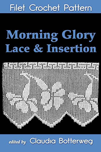 - Morning Glory Lace & Insertion Filet Crochet Pattern: Complete Instructions and Chart