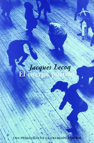 Descargar Libro El Cuerpo Poético: Una Pedagogía De La Creación Teatral Jacques Lecoq