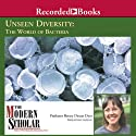 The Modern Scholar: Unseen Diversity: The World of Bacteria Lecture by Betsey Dexter Dyer Narrated by Betsey Dexter Dyer
