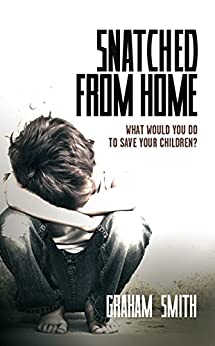 Snatched From Home - What Would You Do To Save Your Children?: Gritty and gripping British crime fiction you can't put down (DI Harry Evans Book 1) by [Smith, Graham]