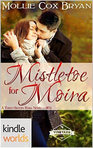 St. Helena Vineyard Series: Mistletoe for Moira (Kindle Worlds Novella) (Three Sisters Roma Book 3)
