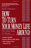How to Turn Your Money Life Around, Ruth L. Hayden and Ruth Hayden, 1558742255