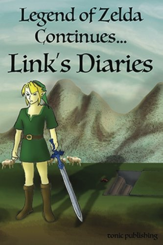 Legend of Zelda Continues: Links Diaries (The World Zelda Diaries) (Volume 1) -
