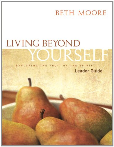 Living Beyond Yourself - Leader Guide: Exploring the Fruit of the Spirit