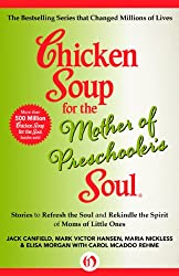 Chicken Soup for the Mother of Preschooler's Soul: Stories to Refresh the Soul and Rekindle the Spirit of Moms of Little Ones (Chicken Soup for the Soul)