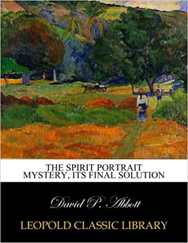 The spirit portrait mystery, its final solution