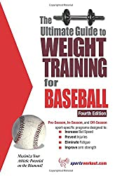 The Ultimate Guide to Weight Training for Baseball: Maximize Your Athletic Potential on the Diamond! (Ultimate Guide to Weight Training: Baseball)