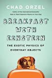 img - for Breakfast with Einstein: The Exotic Physics of Everyday Objects book / textbook / text book