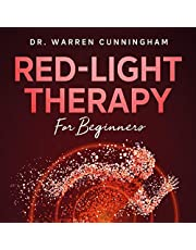 Red-Light Therapy for Beginners: A Guide to Discover All the Benefits of RLT for Skin Repair, Weight, Hair Loss, Arthritis, Muscle and Brain Enhancement