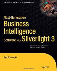 Next-Generation Business Intelligence Software with Silverlight 3 (Expert's Voice in Silverlight)