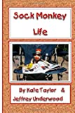 Sock Monkey Life, Kate Taylor and Jeffrey Underwood, 1480259306