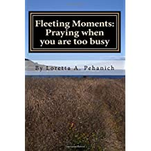 Fleeting Moments: Praying When You Are Too Busy