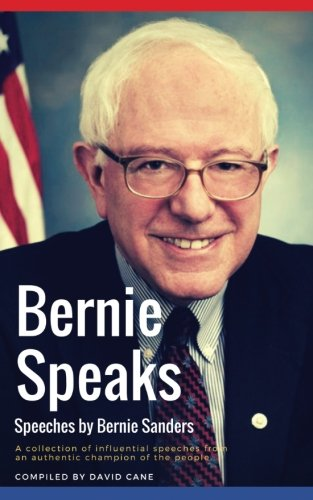 Bernie Speaks - Speeches by Bernie Sanders: A powerful collection of influential speeches from an authentic champion of the people.