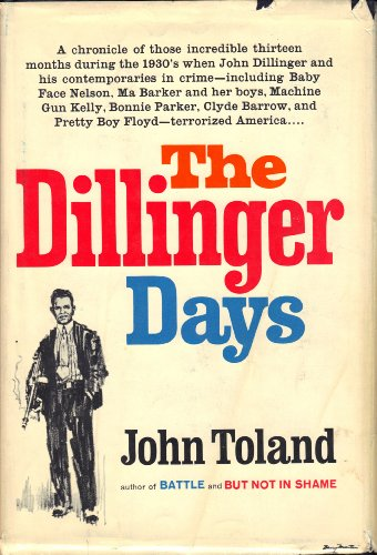 The Dillinger Days A Chronicle of Those Incredible Thirteen Months During the 1930's when John Dillinger and His Contemporaries in Crime - Including Baby Face Nelson, Ma Barker, and Her Boys, Machine Gun Kelly, Bonnie Parker, Clyde Barrow, and Pretty Boy Floyd - Terrorized ()