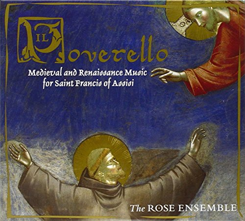 Il Poverello: Medieval and Renaissance Music for Saint Francis of - Ensemble Rose