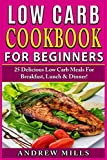Low Carb Cookbook: Low Carb Cookbook For Beginners - 25 Delicious Low Carb Meals For Breakfast, Lunch And Dinner! (Low Carb Diet For Beginners)