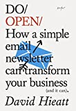 Do Open: How a simple newsletter can transform your business (and it can) (Do Books)