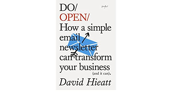 Do Open: How a simple email newsletter can transform your business (and it can) (Do Books Book 15) (English Edition) eBook: David Hieatt: Amazon.es: Tienda ...