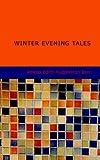 Winter Evening Tales, Amelia E. Barr, 1434671941