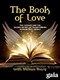 The Book of Love: The Cathars and the Sacred Secret of Transforming Humans into Angels