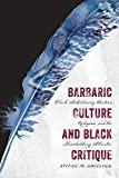 "Stefan M. Wheelock, ""Barbaric Culture and Black Critique: Black Antislavery Writers, Religion, and the Slaveholding Atlantic"" (U Virginia Press, 2015)"