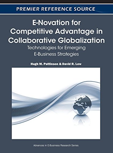 E-Novation for Competitive Advantage in Collaborative Globalization: Technologies for Emerging E-Business Strategies (Strategies For Competitive Advantage In Electronic Commerce)