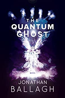 The Quantum Ghost (The Quantum Worlds Book 2) by [Ballagh, Jonathan]