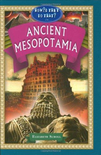 Ancient Mesopotamia (How'd They Do That in)