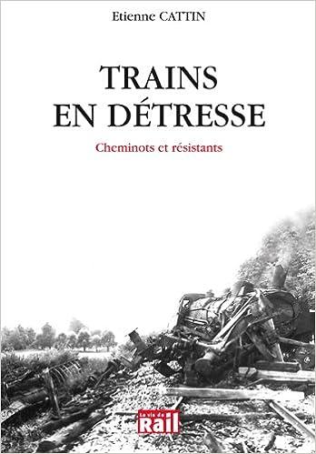 Livre Trains en détresse : Cheminots et résistants pdf epub