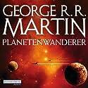 Planetenwanderer Hörbuch von George R. R. Martin Gesprochen von: Reinhard Kuhnert