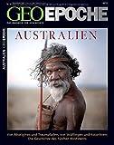 GEO Epoche: Australien. Von Aborigines und Traumpfaden, von Sträflingen und Kolonisten. Die Geschichte des fünften Kontinents