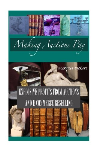 Read Online Making Auctions Pay: Buying and Reselling  For Profit From Regional Auction Houses pdf epub