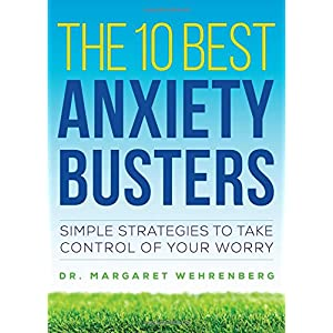 Learn more about the book, The 10 Best Anxiety Busters: Simple Strategies to Take Control of Your Worry