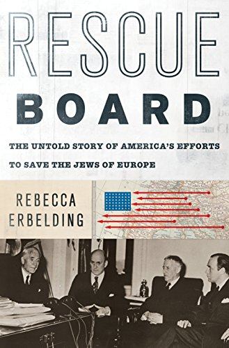 (Rescue Board: The Untold Story of America's Efforts to Save the Jews of Europe)